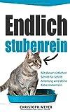 Endlich stubenrein: Mit dieser Schritt-für-Schritt Anleitung wird deine Katze stubenrein (Katzen trainieren, Band 2)