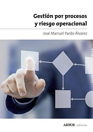 Gestión por procesos y riesgo operacional por José Manuel Pardo Álvarez