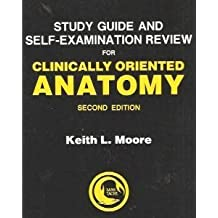 Study Guide Self-Examination Review for Clinically Oriented Anatomy by Keith L. Moore (1986-11-30)