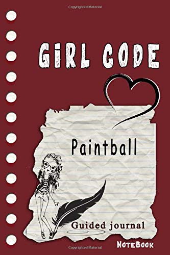 Girl Code Paintball: is not a Comic Coloring Books. Is a Gift for Personal dear diary journal notebook, Don't be wimpy to write or draw  Untold Story ... self-help book for teenage girls and adult