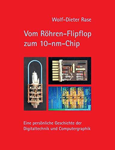 Vom Röhren-Flipflop zum 10-nm-Chip: Eine persönliche Geschichte der Digitaltechnik und Computergraphik