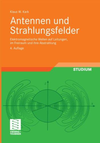 Antennen und Strahlungsfelder: Elektromagnetische Wellen auf Leitungen, im Freiraum und ihre Abstrahlung