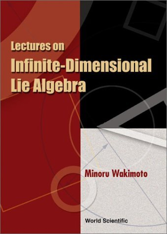 Lectures on Infinite-Dimensional Lie Algebra by Minoru Wakimoto (2002-01-31)