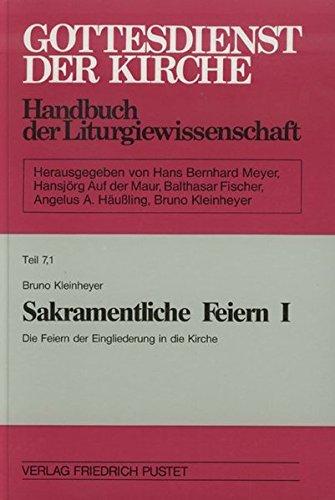 Gottesdienst der Kirche. Handbuch der Liturgiewissenschaft: Gottesdienst der Kirche, Tl.7/1, Sakramentliche Feiern (Handbücher)