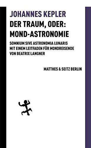 Der Traum, oder: Mond Astronomie: Somnium sive astronomia lunaris. Mit einem Leitfaden für Mondreisende von Beatrix Langner (Batterien)