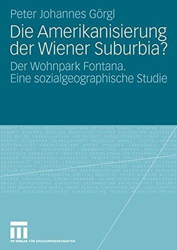 Die Amerikanisierung der Wiener Suburbia?: Der Wohnpark Fontana. Eine sozialgeographische Studie