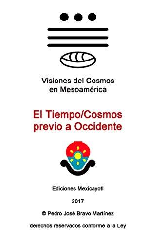 El Tiempo - Cosmos previo a Occidente (Visiones del Cosmos en Mesoamérica nº 1) por Pedro José Bravo Martínez