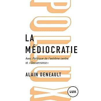 La médiocratie : Précédé de Politique de l'extrême centre et suivi de 'Gouvernance'. Le management totalitaire