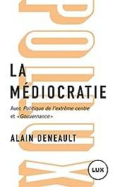 """La médiocratie : Précédé de Politique de l'extrême centre et suivi de """"Gouvernance"""". Le management totalitaire"""