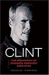 Clint: The Biography of Cinema's Greatest Ever Star by Douglas Thompson (2007-08-01)