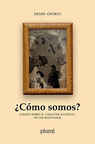 ¿Cómo somos? Ensayo sobre el carácter nacional de los bolivianos por Henry Oporto