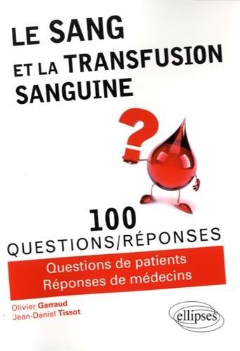 Le Sang et la Transfusion Sanguine en 100 Questions/Réponses par Olivier Garraud