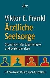 Ärztliche Seelsorge: Grundlagen der Logotherapie und Existenzanalyse  Mit den >Zehn Thesen über die Person< (dtv Sachbuch)