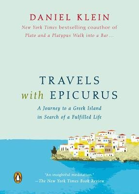 [(Travels with Epicurus: A Journey to a Greek Island in Search of a Fulfilled Life)] [Author: Daniel Klein] published on (October, 2014)