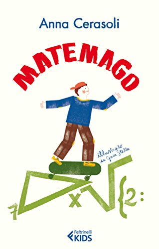 Matemago (Feltrinelli Kids. Saggistica narrata)