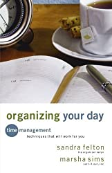 Organizing Your Day: Time Management Techniques That Will Work for You by Sandra Felton (2009-05-01)