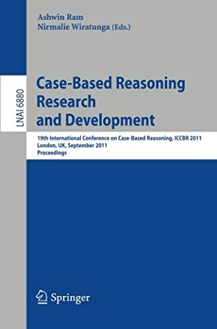 Case-Based Reasoning Research and Development: 19th International Conference on Case-Based Reasoning, ICCBR 2011, London, UK, September 12-15, 2011, ... / Lecture Notes in Artificial Intelligence)