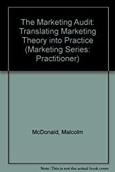 The Marketing Audit: Translating Marketing Theory into Practice (Marketing Series: Practitioner) by Malcolm McDonald (1991-06-03)