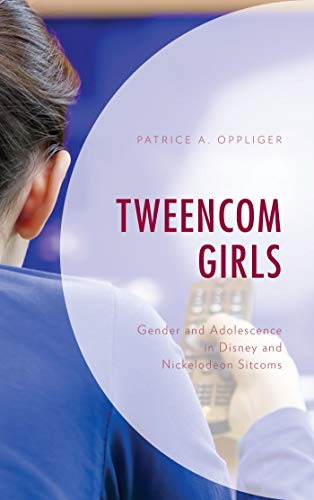 Tweencom Girls: Gender and Adolescence in Disney and Nickelodeon Sitcoms (Children and Youth in Popular Culture) (English Edition)