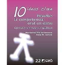 10 Ideas Clave. Enseñar la competencia oral en clase (IDEAS CLAVES)