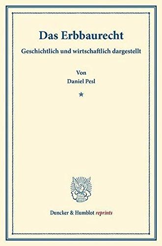 Das Erbbaurecht.: Geschichtlich und wirtschaftlich dargestellt. (Duncker & Humblot reprints)