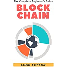 Blockchain : A Complete Beginner's Guide - Master The Game (English Edition)