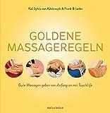 Goldene Massageregeln: Gute Massagen geben von Anfang an mit TouchLife - Kali Sylvia von Kalckreuth