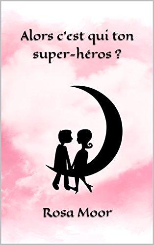 Alors c'est qui ton super-héros - Rosa Moor