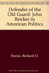 Defender of the Old Guard: John Bricker and American Politics: John Bricker in American Politics