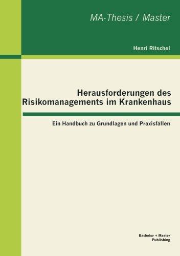 Herausforderungen des Risikomanagements im Krankenhaus: Ein Handbuch zu Grundlagen und Praxisfällen