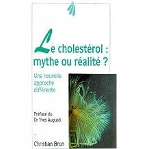 Le cholestérol, mythe ou réalité : Maladie de civilisation, démon des temps modernes, les 10 commandements de la prévention