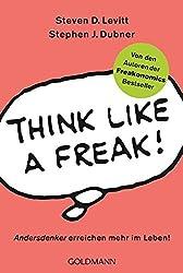 Think like a Freak: Andersdenker erreichen mehr im Leben!
