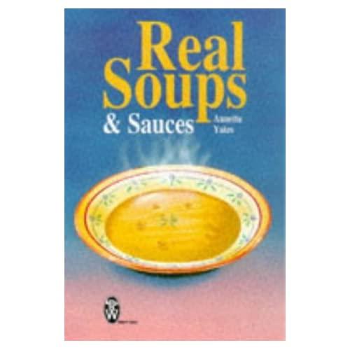 Real Soups and Sauces (Right Way) by Annette Yates (10-Nov-1998) Paperback