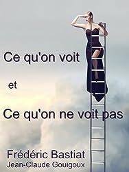 Ce qu'on voit et ce qu'on ne voit pas (Annoté) (French Edition)