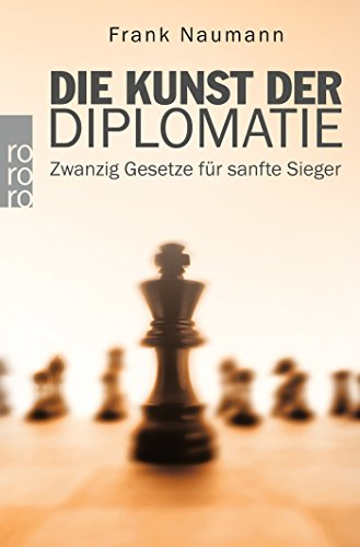 Die Kunst der Diplomatie: Zwanzig Gesetze für sanfte - Kunst Die Kunst-geschichte Der