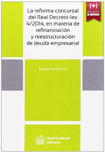 La Reforma Concursal del Real Decreto-ley 1/2014, en Materia de Refinanciación y Reestructuración de Deuda Empresarial (Reformas) por Eduardo Aznar Giner