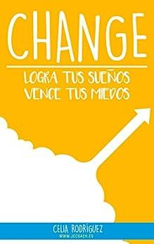 Change: Logra tus sueños, vence tus miedos de [Rodríguez, Celia]