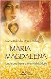 Maria Magdalena: Lebe und heile deine Weiblichkeit ( 12. Dezember 2014 ) -