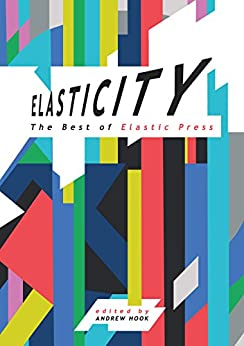 Elasticity: The Best of Elastic Press by [Beckett, Chris, Robson, Justina, Williamson, Neil, Ashley, Allen, Couzens, Gary, Suckling, Maurice, Nickels, Tim, Arnott, Marion, O'Driscoll, Mike]