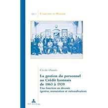 La gestion du personnel au Crédit lyonnais de 1863 à 1939: Une fonction en devenir (genèse, maturation et rationalisation) (Économie et histoire)