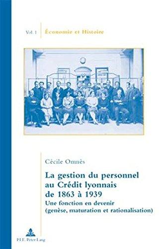 La Gestion Du Personnel Au Credit Lyonnais De 1863 À 1939: Une Fonction En Devenir Genese, Maturation Et Rationalisation