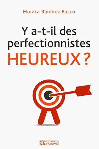Y a-t-il des perfectionnistes heureux ? par Monica ramirez Basco