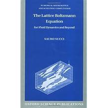 The Lattice Boltzmann Equation: For Fluid Dynamics and Beyond (Numerical Mathematics and Scientific Computation (Hardcover))