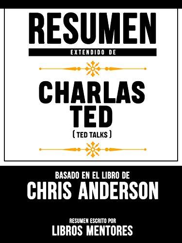 Resumen Extendido De Charlas TED (TED Talks) - Basado En El Libro De Chris Anderson (Spanish Edition) (Google Für Talk Kindle)