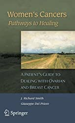 Women's Cancers: Pathways to Healing: A Patient's Guide to Dealing with Ovarian and Breast Cancer