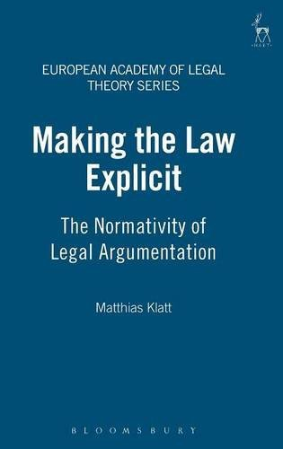 Making the Law Explicit: The Normativity of Legal Argumentation (European Academy of Legal Theory Series)
