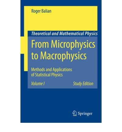 [ [ FROM MICROPHYSICS TO MACROPHYSICS: METHODS AND APPLICATIONS OF STATISTICAL PHYSICS. VOLUME I (THEORETICAL AND MATHEMATICAL PHYSICS) BY(BALIAN, ROGER )](AUTHOR)[PAPERBACK]