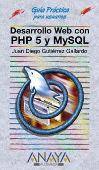 Desarrollo web con PHP 5 y MySQL/Web Development With PHP 5 And MySQL (Guias Practicas para Usuarios / Practical Guides for Users) por Juan Diego Gutierrez Gallardo
