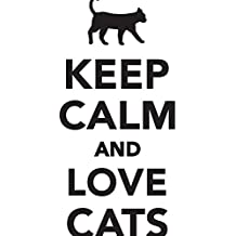 Keep Calm Love Cats Workbook of Affirmations Keep Calm Love Cats Workbook of Affirmations: Bullet Journal, Food Diary, Recipe Notebook, Planner, To Do List, Scrapbook, Academic Notepad