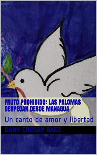 FRUTO PROHIBIDO: Las palomas despegan desde Managua: Un canto de amor y libertad por Dany Crosby Baez